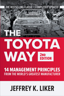 The Toyota Way, Second Edition: 14 Management Principles from the World's Greatest Manufacturer, 2nd Edition