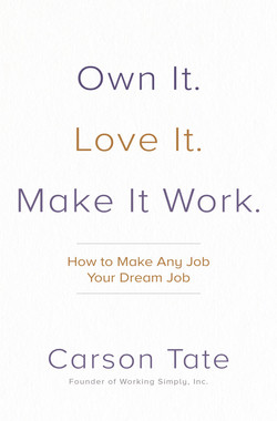 Own It. Love It. Make It Work.: How to Make Any Job Your Dream Job
