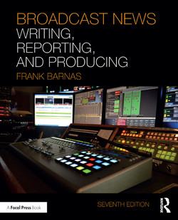 Broadcast News Writing, Reporting, and Producing, 7th Edition
