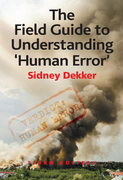 The Field Guide to Understanding 'Human Error', 3rd Edition