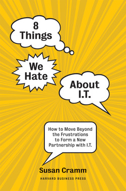 8 Things We Hate About IT: How to Move Beyond the Frustrations to Form a New Partnership with IT
