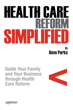 Health Care Reform Simplified: Guide Your Family And Your Business Through Health Care Reform