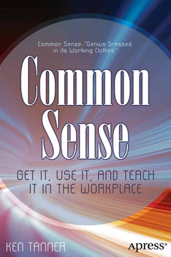 Common Sense: Get It, Use It, and Teach It in the Workplace