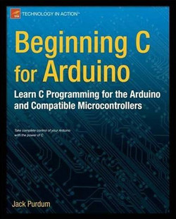 Beginning C for Arduino: Learn C Programming for the Arduino and Compatible Microcontrollers