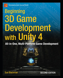 Beginning 3D Game Development with Unity 4: All-in-One, Multi-Platform Game Development, Second Edition