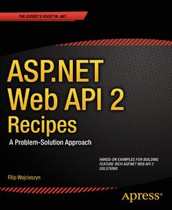 ASP.NET Web API 2 Recipes: A Problem Solution Approach
