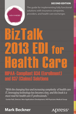 BizTalk 2013 EDI for Health Care: HIPAA-Compliant 834 (Enrollment) and 837 (Claims) Solutions, Second Edition