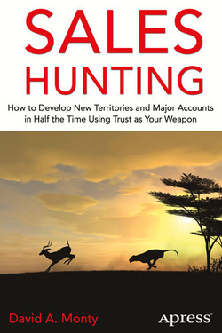 Sales Hunting: How to Develop New Territories and Major Accounts in Half the Time Using Trust as Your Weapon