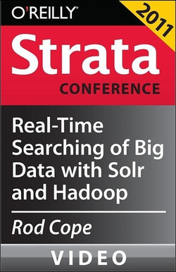 Real-Time Searching of Big Data with Solr and Hadoop