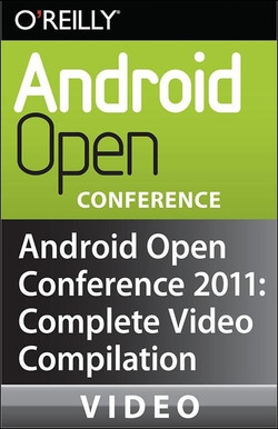 Android Open Conference 2011: Complete Video Compilation