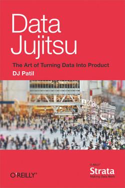 Data Jujitsu: The Art of Turning Data into Product