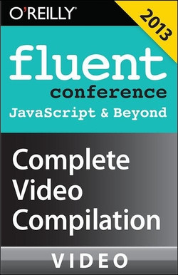 Fluent Conference 2013: JavaScript & Beyond Complete Video Compilation