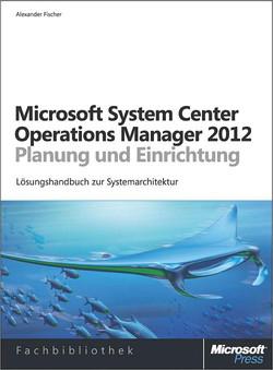 Microsoft System Center 2012 Operations Manager - Planung und Einrichtung