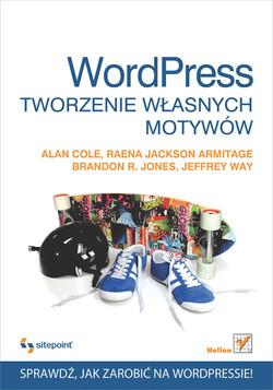 Wordpress. Tworzenie własnych motywów