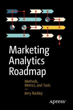 Marketing Analytics Roadmap: Methods, Metrics, and Tools