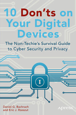 10 Don'ts on Your Digital Devices: The Non-Techies Survival Guide to Cyber Security and Privacy