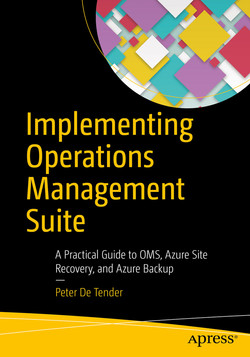 Implementing Operations Management Suite: A Practical Guide to OMS, Azure Site Recovery, and Azure Backup
