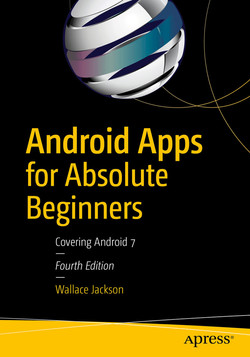 Android Apps for Absolute Beginners: Covering Android 7, Fourth Edition