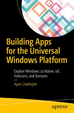 Building Apps for the Universal Windows Platform: Explore Windows 10 Native, IoT, HoloLens, and Xamarin