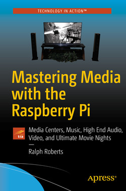 Mastering Media with the Raspberry Pi: Media Centers, Music, High End Audio, Video, and Ultimate Movie Nights