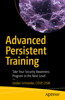 Advanced Persistent Training : Take Your Security Awareness Program to the Next Level