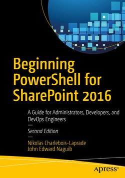 Beginning PowerShell for SharePoint 2016: A Guide for Administrators, Developers, and DevOps Engineers, Second Edition