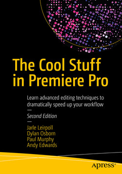 The Cool Stuff in Premiere Pro: Learn Advanced Editing Techniques to Dramatically Speed Up Your Workflow, 2nd Edition