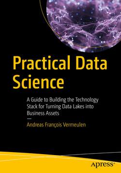 Practical Data Science: A Guide to Building the Technology Stack for Turning Data Lakes into Business Assets
