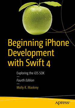 Beginning iPhone Development with Swift 4: Exploring the iOS SDK