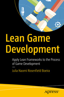 Lean Game Development : Apply Lean Frameworks to the Process of Game Development