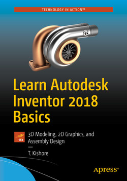 Learn Autodesk Inventor 2018 Basics: 3D Modeling, 2D Graphics, and Assembly Design