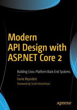 Modern API Design with ASP.NET Core 2: Building Cross-Platform Back-End Systems