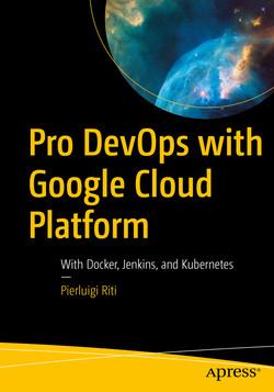 Pro DevOps with Google Cloud Platform: With Docker, Jenkins, and Kubernetes