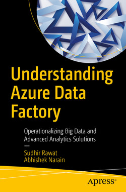 Understanding Azure Data Factory: Operationalizing Big Data and Advanced Analytics Solutions