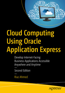 Cloud Computing Using Oracle Application Express: Develop Internet-Facing Business Applications Accessible Anywhere and Anytime