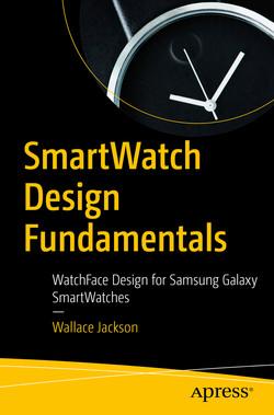 SmartWatch Design Fundamentals : WatchFace Design for Samsung Galaxy SmartWatches
