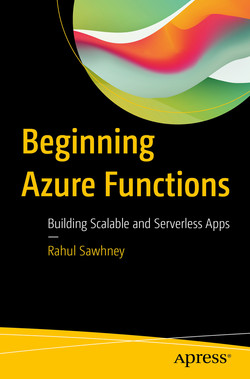 Beginning Azure Functions : Building Scalable and Serverless Apps