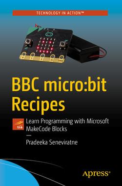 BBC micro:bit Recipes: Learn Programming with Microsoft MakeCode Blocks