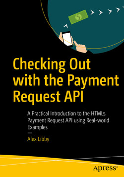 Checking Out with the Payment Request API : A Practical Introduction to the HTML5 Payment Request API using Real-world Examples
