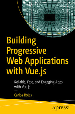Building Progressive Web Applications with Vue.js : Reliable, Fast, and Engaging Apps with Vue.js