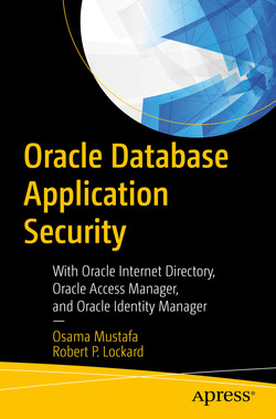 Oracle Database Application Security: With Oracle Internet Directory, Oracle Access Manager, and Oracle Identity Manager