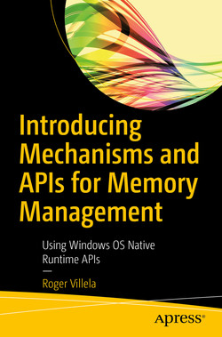 Introducing Mechanisms and APIs for Memory Management : Using Windows OS Native Runtime APIs