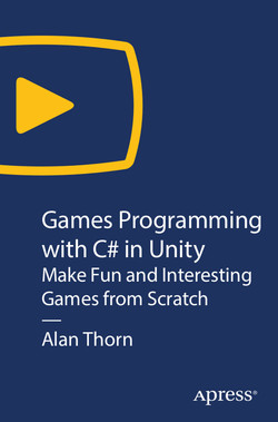 Games Programming with C# in Unity: Make Fun and Interesting Games from Scratch