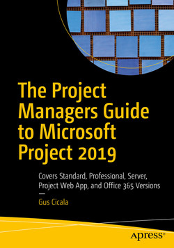 The Project Managers Guide to Microsoft Project 2019 : Covers Standard, Professional, Server, Project Web App, and Office 365 Versions
