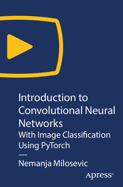 Introduction to Convolutional Neural Networks: With Image Classification Using PyTorch
