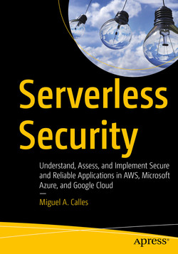 Serverless Security: Understand, Assess, and Implement Secure and Reliable Applications in AWS, Microsoft Azure, and Google Cloud