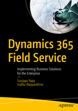 Dynamics 365 Field Service: Implementing Business Solutions for the Enterprise