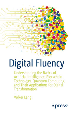 Digital Fluency: Understanding the Basics of Artificial Intelligence, Blockchain Technology, Quantum Computing, and Their Applications for Digital Transformation