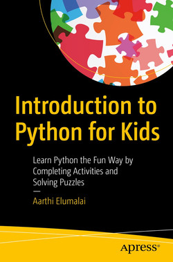 Introduction to Python for Kids : Learn Python the Fun Way by Completing Activities and Solving Puzzles