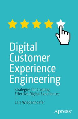 Digital Customer Experience Engineering : Strategies for Creating Effective Digital Experiences